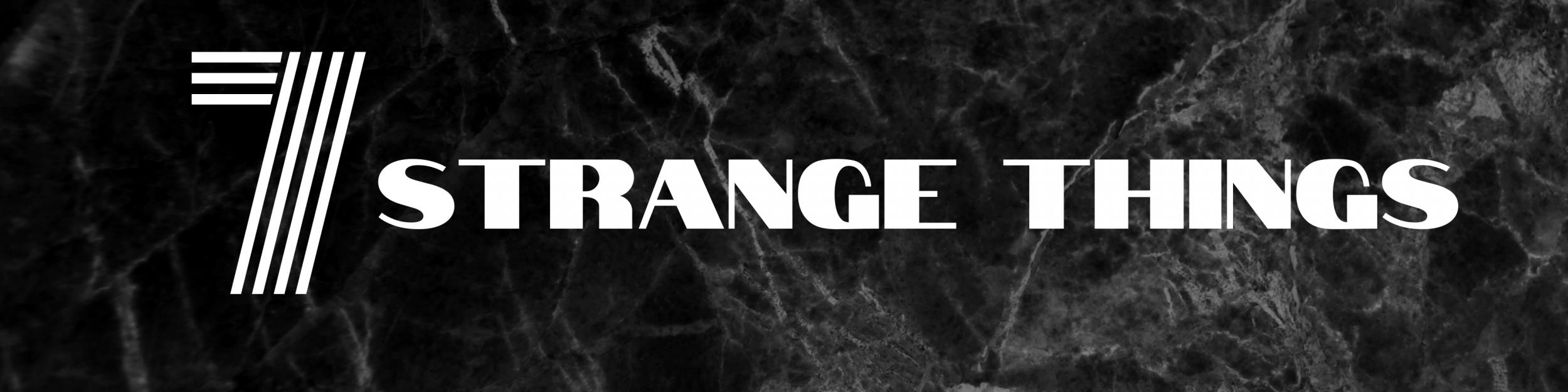 7 Strange Things